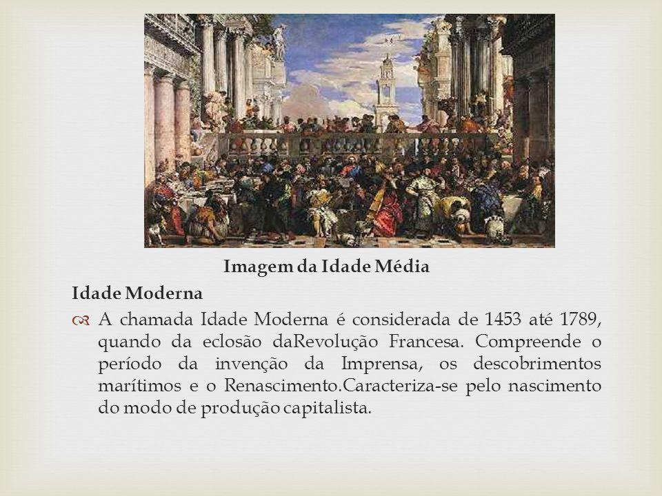 Imagem da Idade Média Idade Moderna A chamada Idade Moderna é considerada de 1453 até 1789, quando da eclosão daRevolução Francesa. Compreende o perío