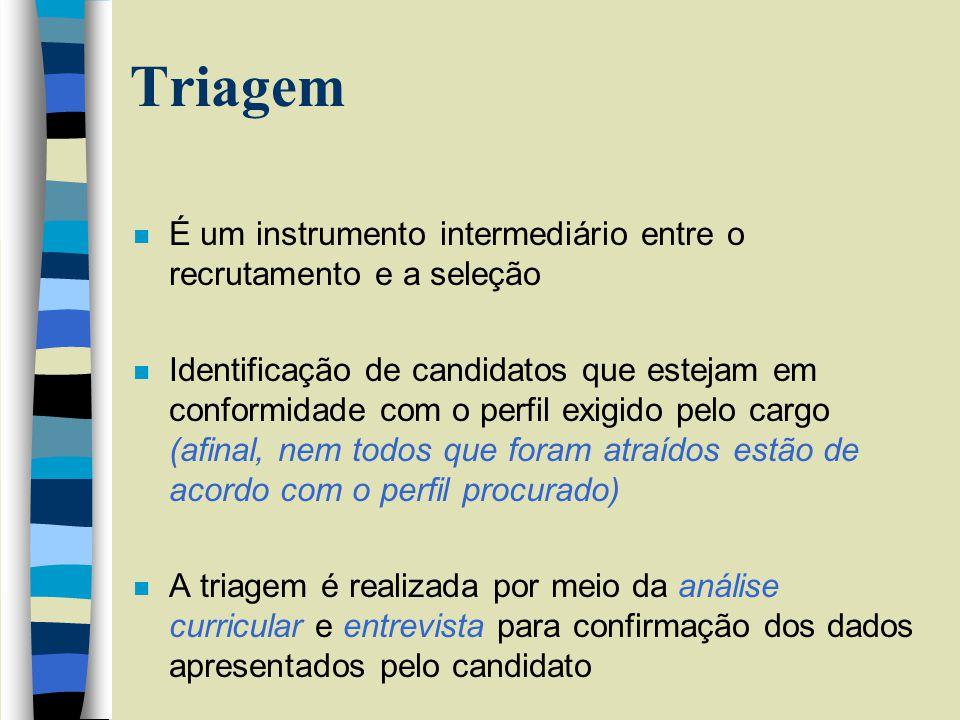 Triagem n É um instrumento intermediário entre o recrutamento e a seleção n Identificação de candidatos que estejam em conformidade com o perfil exigi