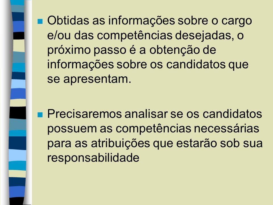 n Obtidas as informações sobre o cargo e/ou das competências desejadas, o próximo passo é a obtenção de informações sobre os candidatos que se apresen