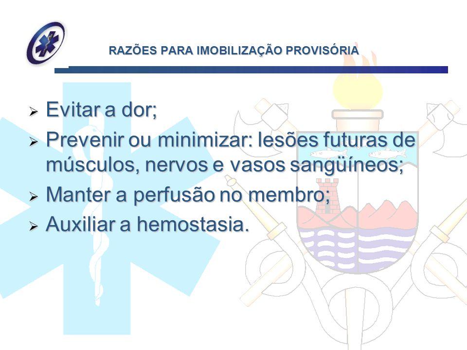 RAZÕES PARA IMOBILIZAÇÃO PROVISÓRIA Evitar a dor; Evitar a dor; Prevenir ou minimizar: lesões futuras de músculos, nervos e vasos sangüíneos; Prevenir