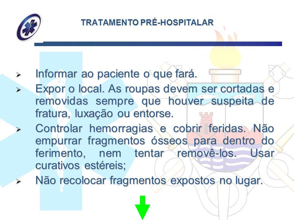 TRATAMENTO PRÉ-HOSPITALAR Informar ao paciente o que fará. Informar ao paciente o que fará. Expor o local. As roupas devem ser cortadas e removidas se