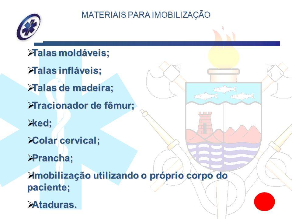 MATERIAIS PARA IMOBILIZAÇÃO Talas Talas moldáveis; infláveis; de madeira; Tracionador Tracionador de fêmur; ked; ked; Colar Colar cervical; Prancha; P