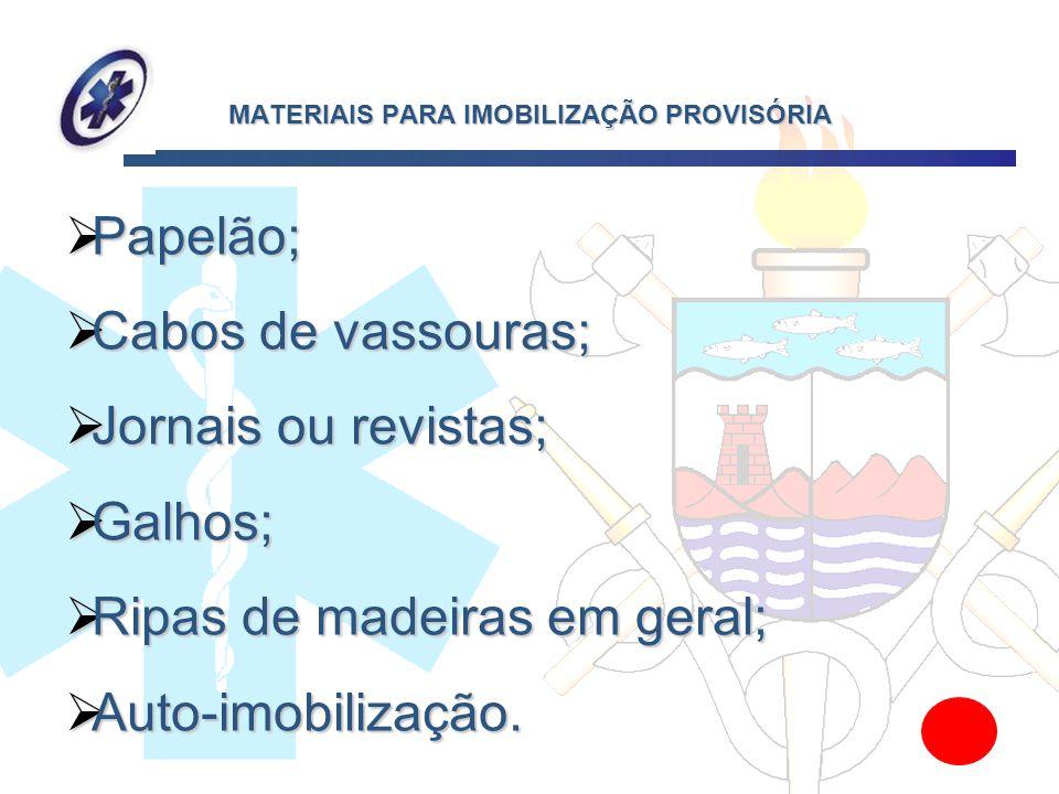 MATERIAIS PARA IMOBILIZAÇÃO PROVISÓRIA Papelão; Papelão; Cabos Cabos de vassouras; Jornais Jornais ou revistas; Galhos; Galhos; Ripas Ripas de madeira