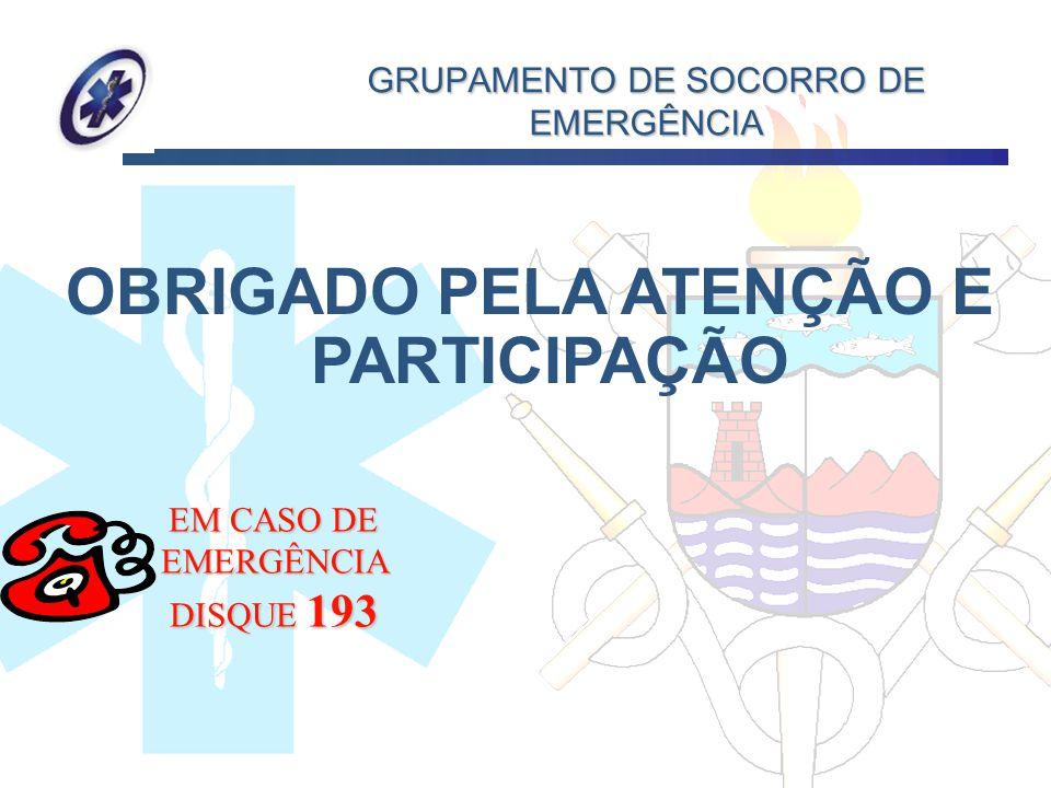 GRUPAMENTO DE SOCORRO DE EMERGÊNCIA OBRIGADO PELA ATENÇÃO E PARTICIPAÇÃO EM CASO DE EMERGÊNCIA DISQUE 193