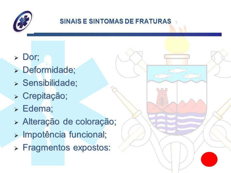 SINAIS E SINTOMAS DE FRATURAS Dor; Dor; Deformidade; Deformidade; Sensibilidade; Sensibilidade; Crepitação; Crepitação; Edema; Edema; Alteração de col