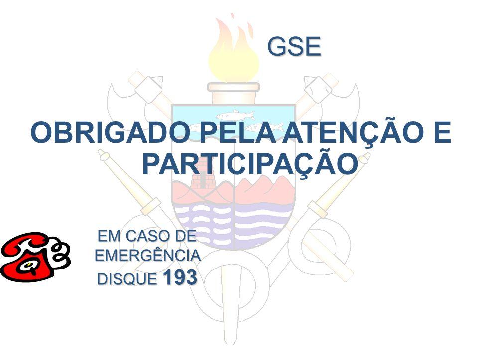 GSE OBRIGADO PELA ATENÇÃO E PARTICIPAÇÃO EM CASO DE EMERGÊNCIA DISQUE 193