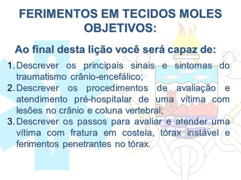 FERIMENTOS EM TECIDOS MOLES OBJETIVOS: 1.Descrever os principais sinais e sintomas do traumatismo crânio-encefálico; 2.Descrever os procedimentos de a