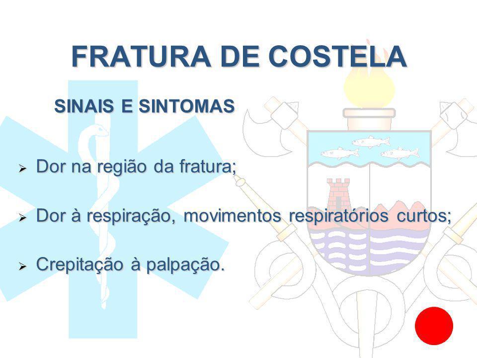FRATURA DE COSTELA Dor na região da fratura; Dor na região da fratura; Dor à respiração, movimentos respiratórios curtos; Dor à respiração, movimentos