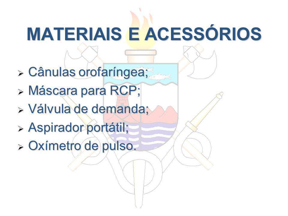 MATERIAIS E ACESSÓRIOS Cânulas orofaríngea; Cânulas orofaríngea; Máscara para RCP; Máscara para RCP; Válvula de demanda; Válvula de demanda; Aspirador