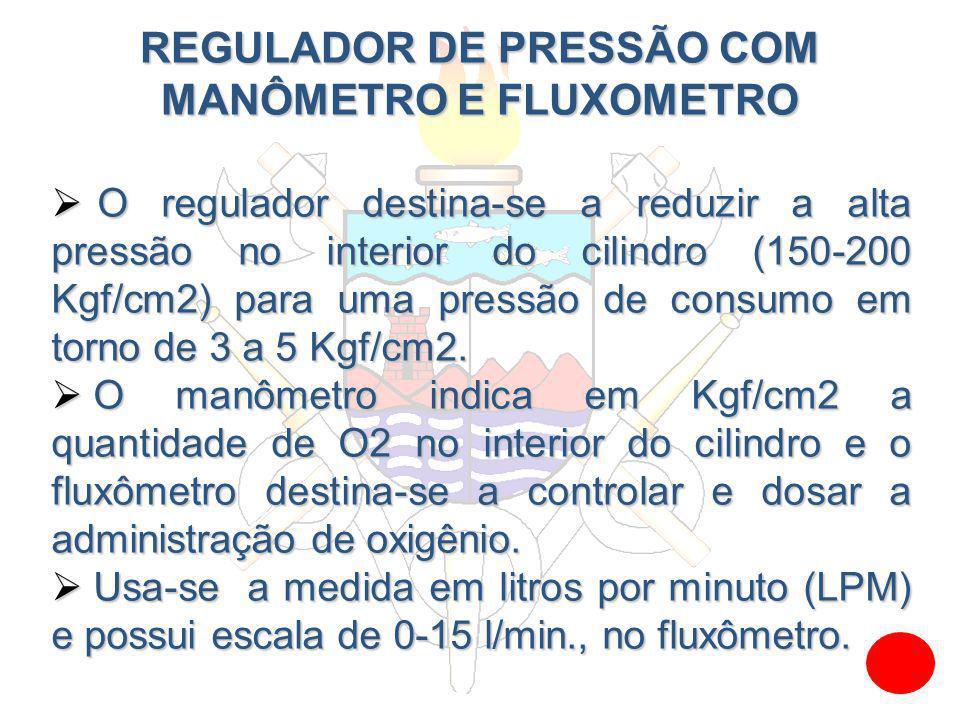 REGULADOR DE PRESSÃO COM MANÔMETRO E FLUXOMETRO O regulador destina-se a reduzir a alta pressão no interior do cilindro (150-200 Kgf/cm2) para uma pre