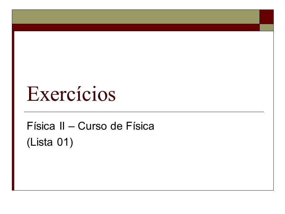 Exercícios Física II – Curso de Física (Lista 01)