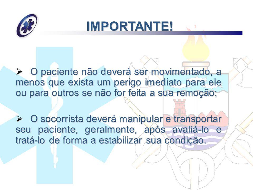IMPORTANTE! O paciente não deverá ser movimentado, a menos que exista um perigo imediato para ele ou para outros se não for feita a sua remoção; O pac