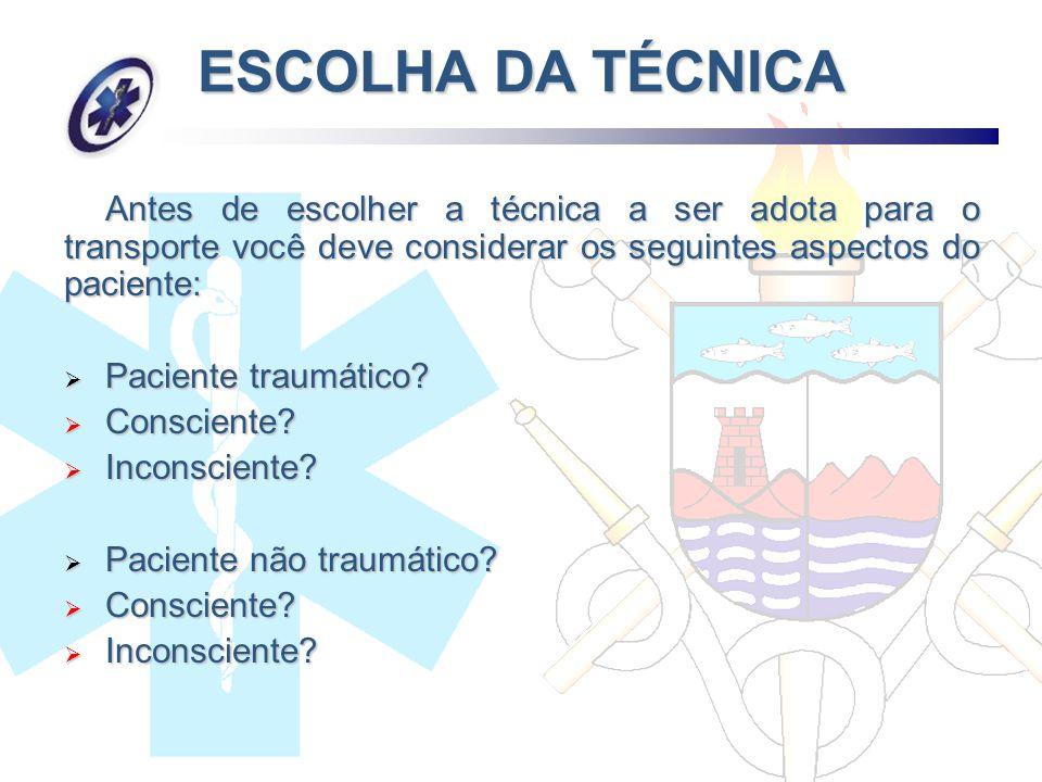 Antes de escolher a técnica a ser adota para o transporte você deve considerar os seguintes aspectos do paciente: Paciente traumático? Paciente traumá