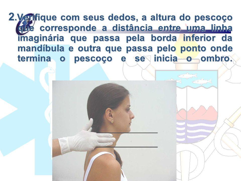 2.Verifique com seus dedos, a altura do pescoço que corresponde a distância entre uma linha imaginária que passa pela borda inferior da mandíbula e ou