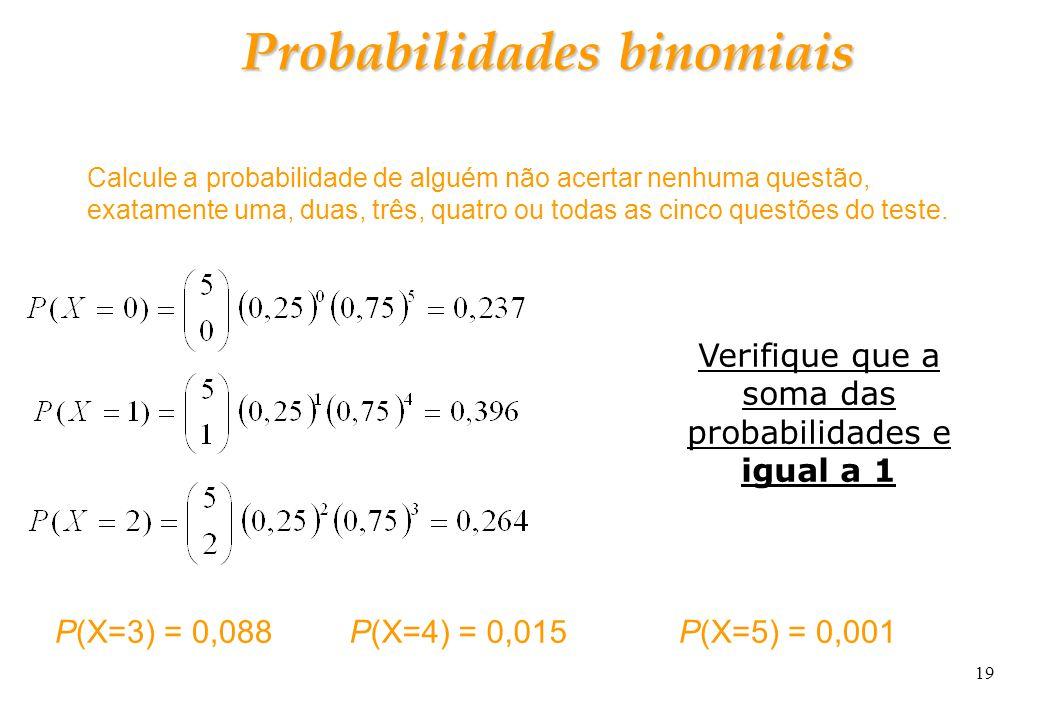 19 Probabilidades binomiais Calcule a probabilidade de alguém não acertar nenhuma questão, exatamente uma, duas, três, quatro ou todas as cinco questõ