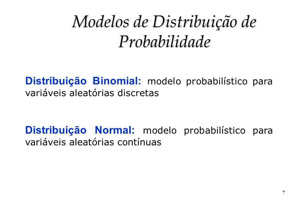 8 Experimento binomial u consiste de n ensaios; u cada ensaio tem somente dois resultados: sucesso /fracasso; u os ensaios são independentes, com P(sucesso) = p (0 < p < 1 constante ao longo dos ensaios); ====> X = número de sucesso nos n ensaios