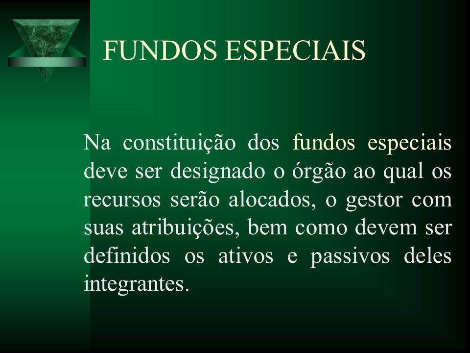 FUNDOS ESPECIAIS Na constituição dos fundos especiais deve ser designado o órgão ao qual os recursos serão alocados, o gestor com suas atribuições, be