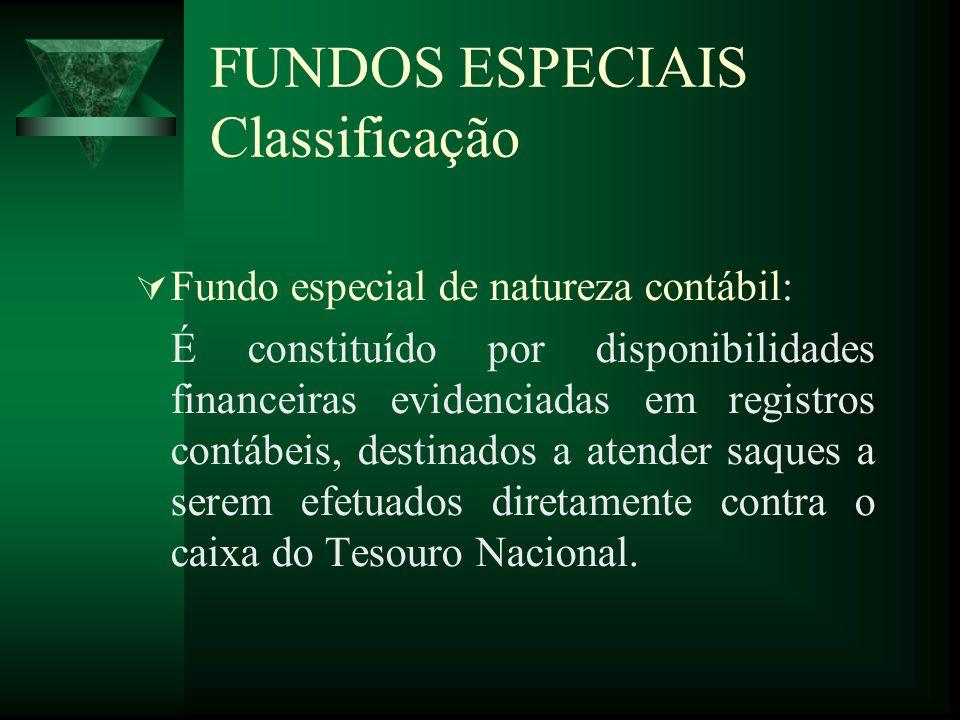 FUNDOS ESPECIAIS Classificação Fundo especial de natureza contábil: É constituído por disponibilidades financeiras evidenciadas em registros contábeis