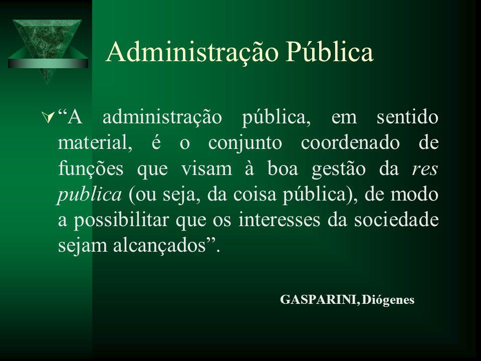 Administração Pública A administração pública, em sentido material, é o conjunto coordenado de funções que visam à boa gestão da res publica (ou seja,