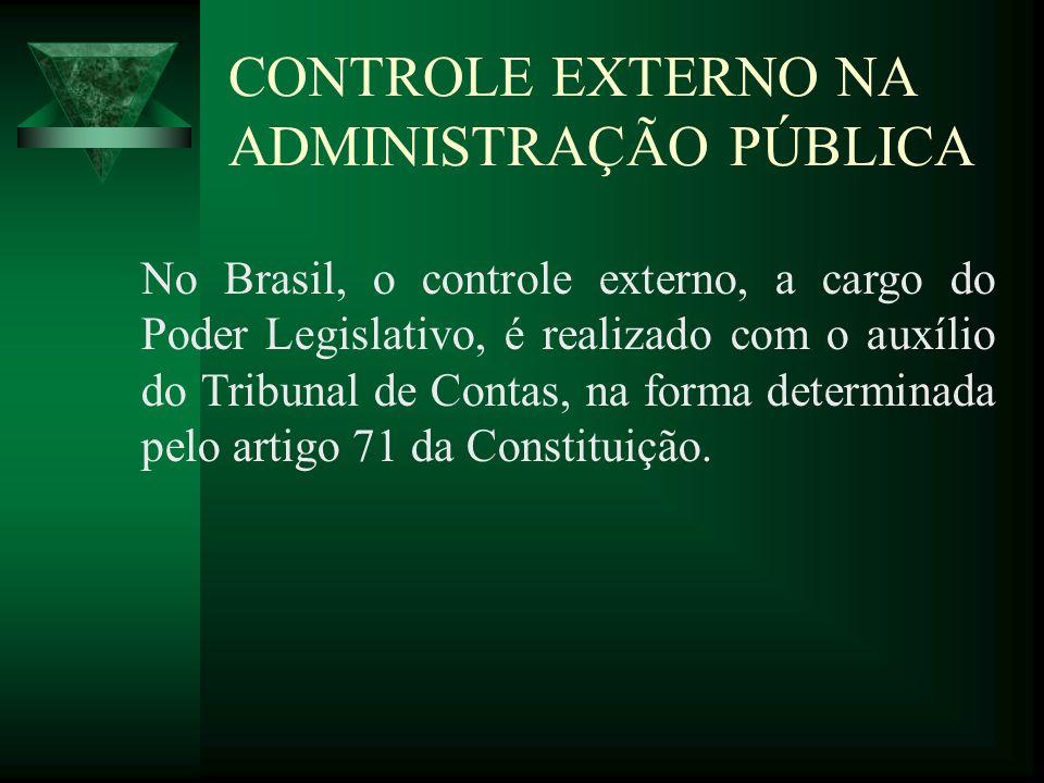 CONTROLE EXTERNO NA ADMINISTRAÇÃO PÚBLICA No Brasil, o controle externo, a cargo do Poder Legislativo, é realizado com o auxílio do Tribunal de Contas