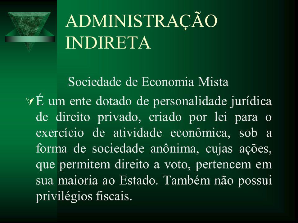 ADMINISTRAÇÃO INDIRETA Sociedade de Economia Mista É um ente dotado de personalidade jurídica de direito privado, criado por lei para o exercício de a