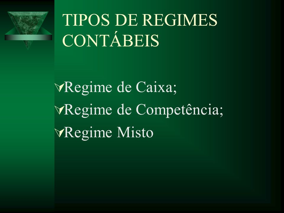 TIPOS DE REGIMES CONTÁBEIS Regime de Caixa; Regime de Competência; Regime Misto