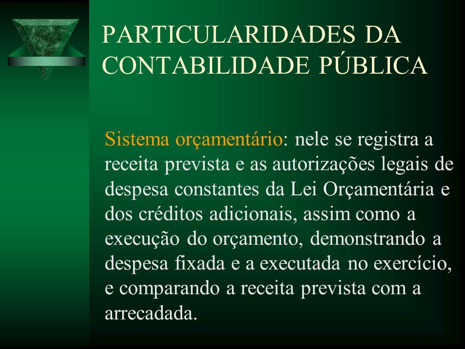 PARTICULARIDADES DA CONTABILIDADE PÚBLICA Sistema orçamentário: nele se registra a receita prevista e as autorizações legais de despesa constantes da