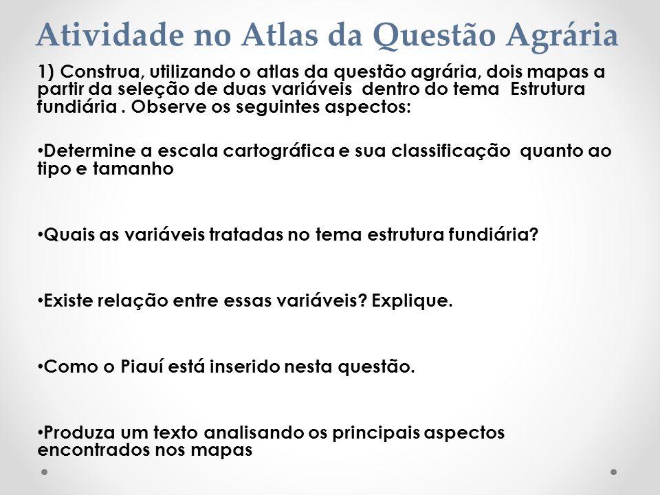 1) Construa, utilizando o atlas da questão agrária, dois mapas a partir da seleção de duas variáveis dentro do tema Estrutura fundiária. Observe os se