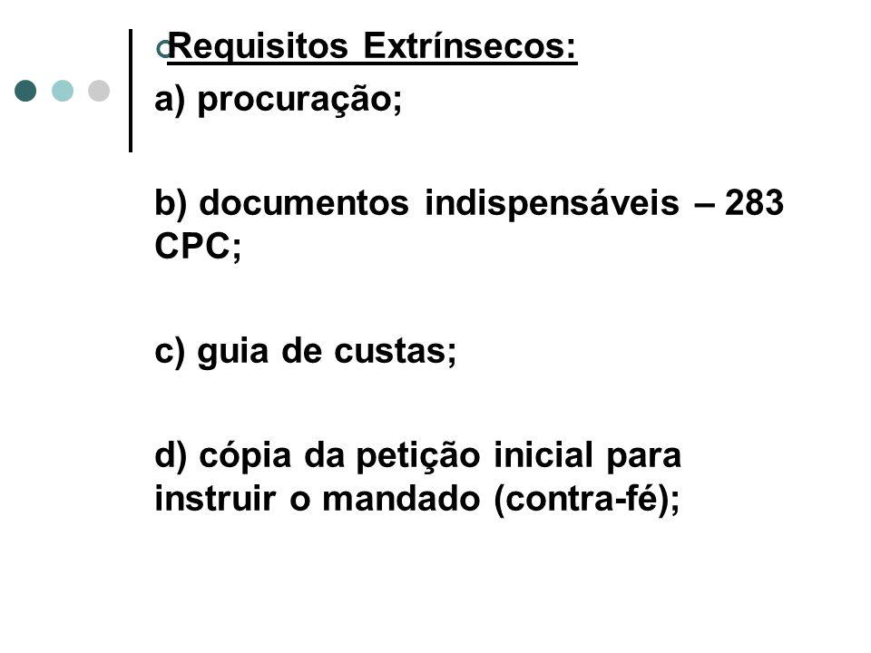 Requisitos Extrínsecos: a) procuração; b) documentos indispensáveis – 283 CPC; c) guia de custas; d) cópia da petição inicial para instruir o mandado