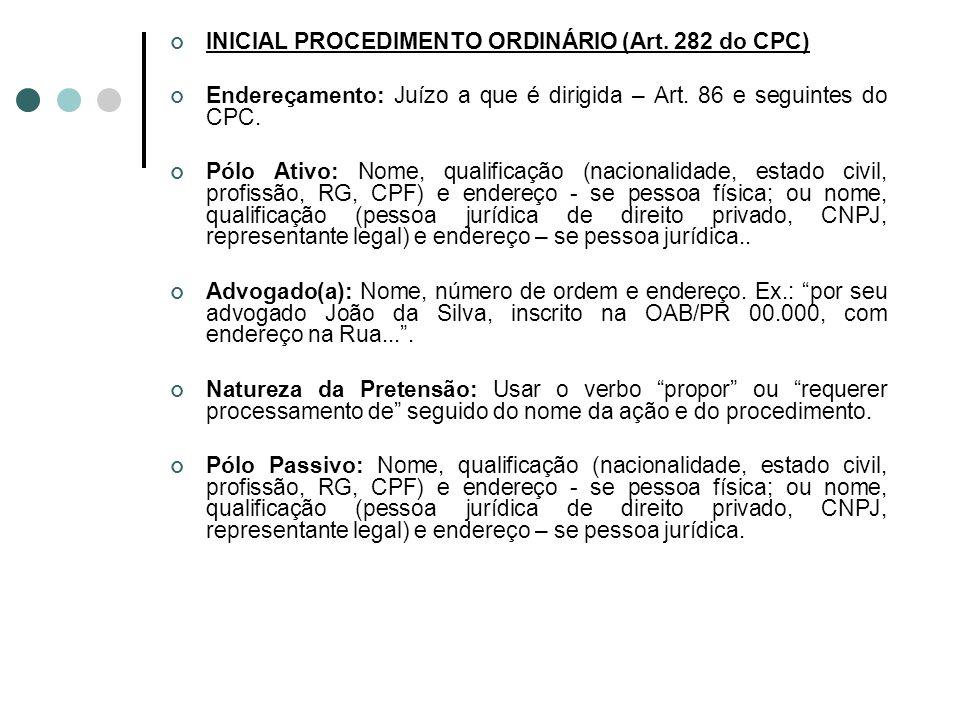 INICIAL PROCEDIMENTO ORDINÁRIO (Art. 282 do CPC) Endereçamento: Juízo a que é dirigida – Art. 86 e seguintes do CPC. Pólo Ativo: Nome, qualificação (n