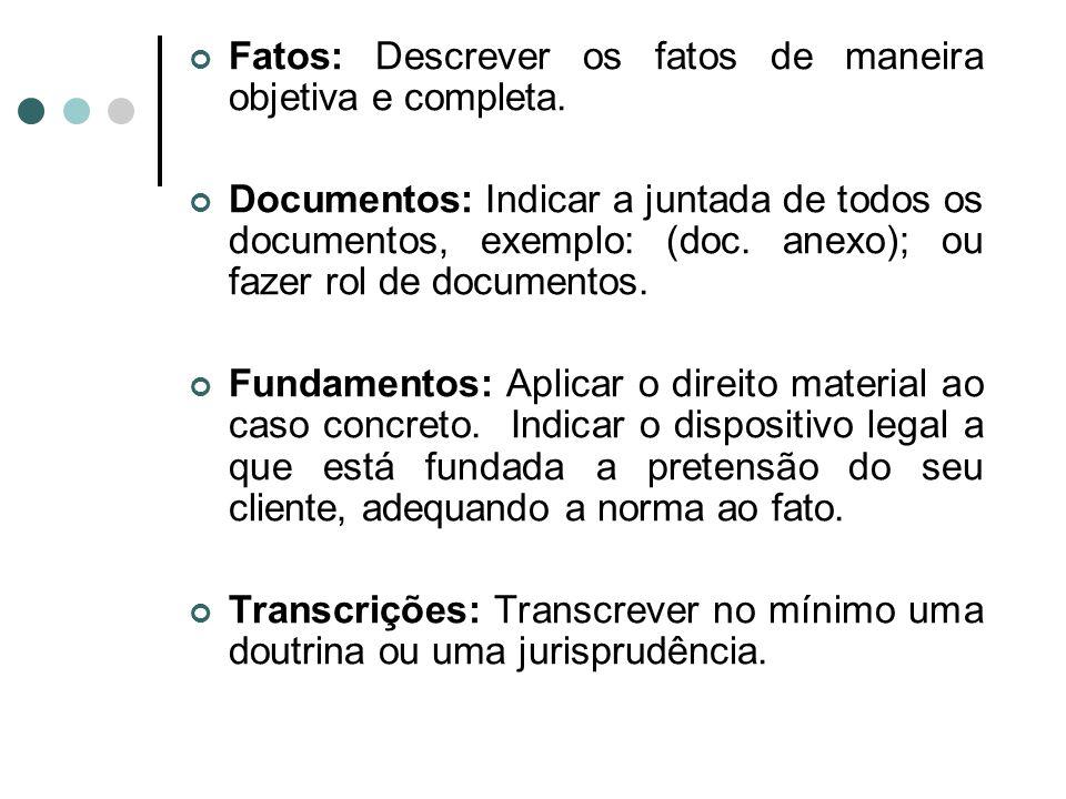 Fatos: Descrever os fatos de maneira objetiva e completa. Documentos: Indicar a juntada de todos os documentos, exemplo: (doc. anexo); ou fazer rol de
