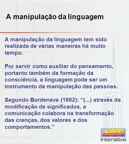 A manipulação da linguagem A manipulação da linguagem tem sido realizada de várias maneiras há muito tempo. Por servir como auxiliar do pensamento, po