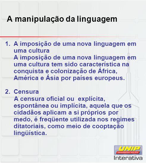 A manipulação da linguagem 1.A imposição de uma nova linguagem em uma cultura A imposição de uma nova linguagem em uma cultura tem sido característica