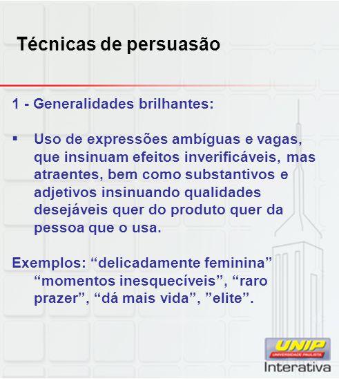 Técnicas de persuasão 1 - Generalidades brilhantes: Uso de expressões ambíguas e vagas, que insinuam efeitos inverificáveis, mas atraentes, bem como s