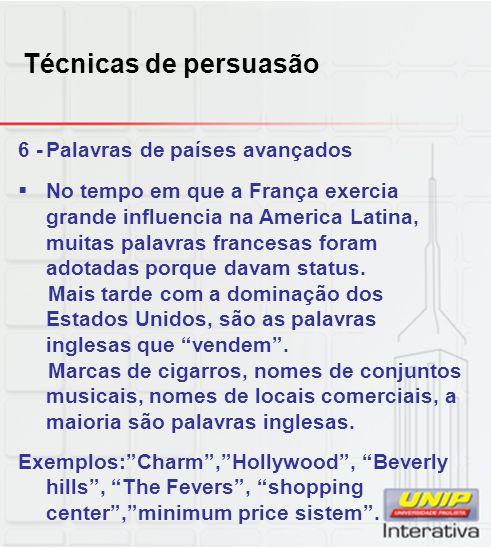 Técnicas de persuasão 6 -Palavras de países avançados No tempo em que a França exercia grande influencia na America Latina, muitas palavras francesas