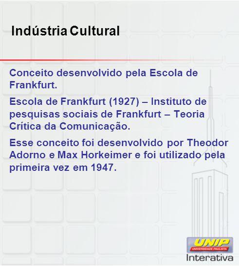 Indústria Cultural Conceito desenvolvido pela Escola de Frankfurt. Escola de Frankfurt (1927) – Instituto de pesquisas sociais de Frankfurt – Teoria C