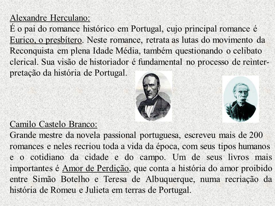 Alexandre Herculano: É o pai do romance histórico em Portugal, cujo principal romance é Eurico, o presbítero. Neste romance, retrata as lutas do movim