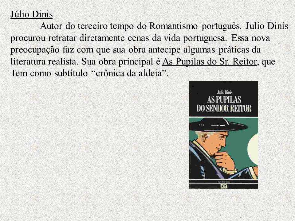 Júlio Dinis Autor do terceiro tempo do Romantismo português, Julio Dinis procurou retratar diretamente cenas da vida portuguesa. Essa nova preocupação