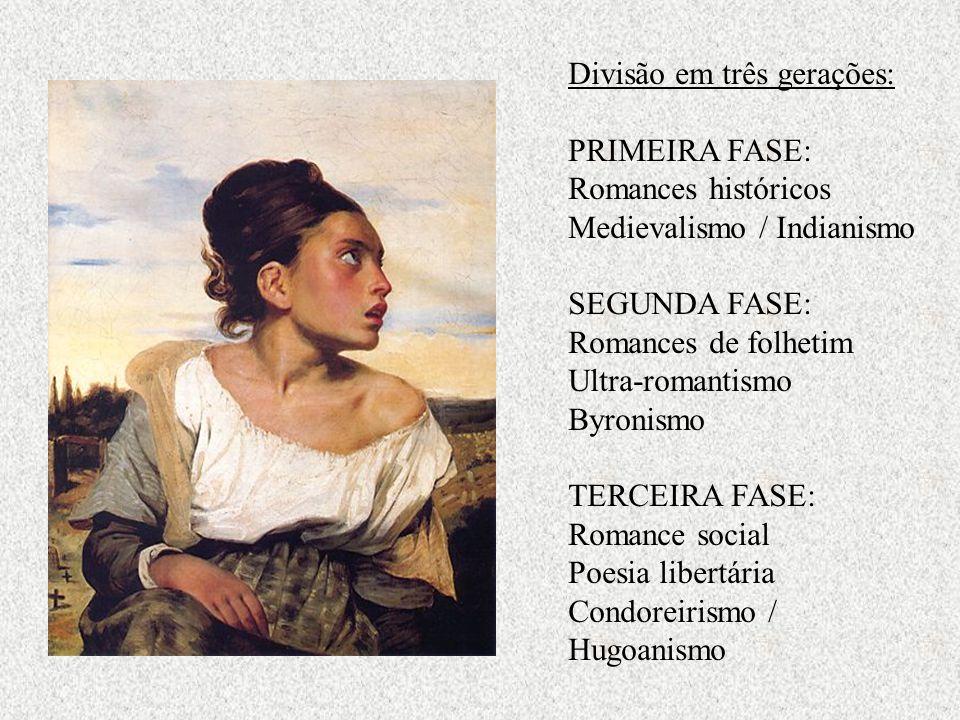 Divisão em três gerações: PRIMEIRA FASE: Romances históricos Medievalismo / Indianismo SEGUNDA FASE: Romances de folhetim Ultra-romantismo Byronismo T
