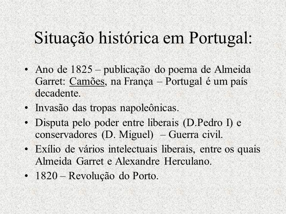 Situação histórica em Portugal: Ano de 1825 – publicação do poema de Almeida Garret: Camões, na França – Portugal é um país decadente. Invasão das tro