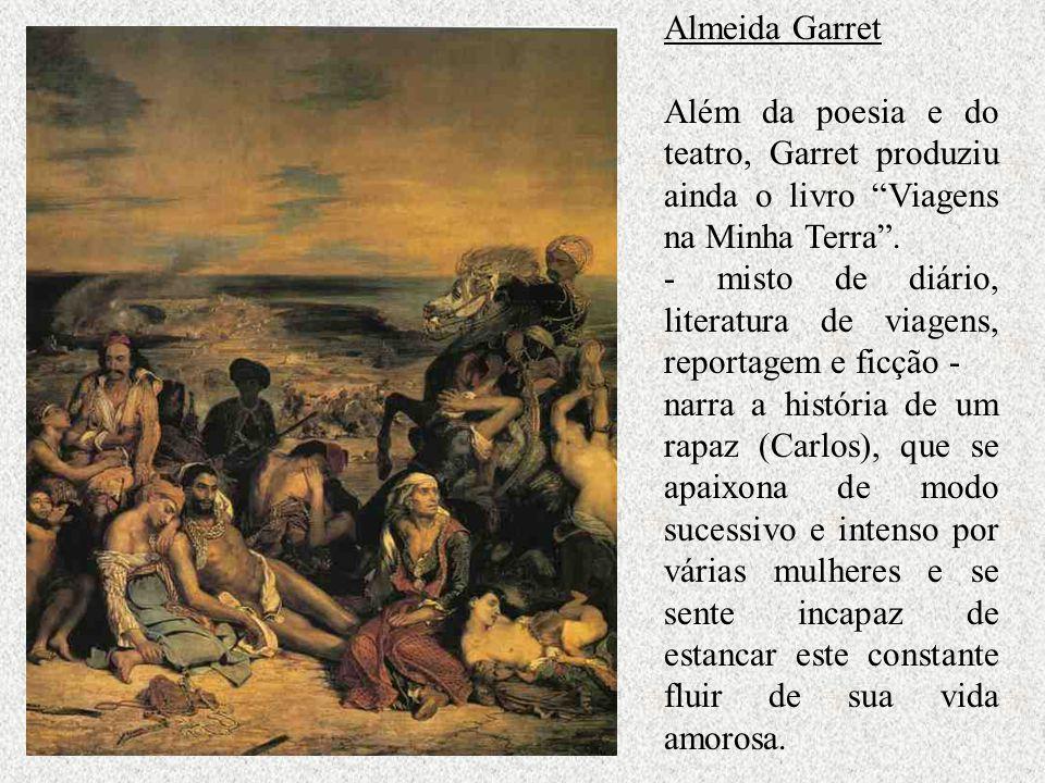 Almeida Garret Além da poesia e do teatro, Garret produziu ainda o livro Viagens na Minha Terra. - misto de diário, literatura de viagens, reportagem