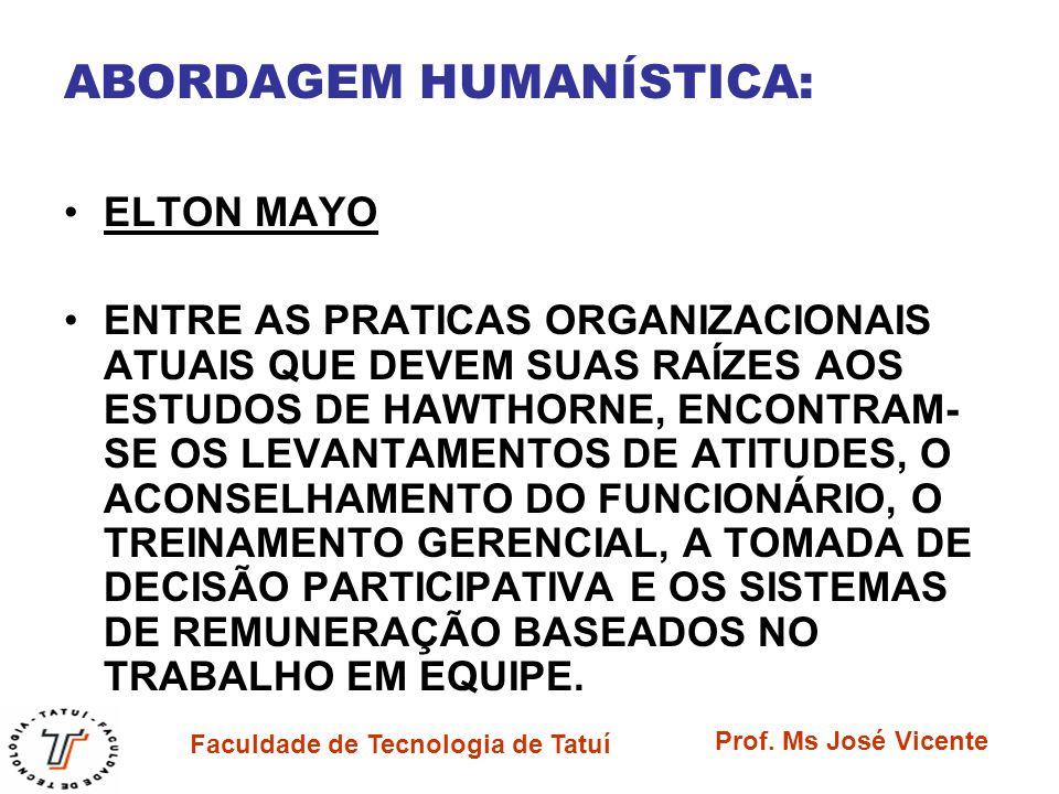 Faculdade de Tecnologia de Tatuí Prof. Ms José Vicente ABORDAGEM HUMANÍSTICA: ELTON MAYO ENTRE AS PRATICAS ORGANIZACIONAIS ATUAIS QUE DEVEM SUAS RAÍZE
