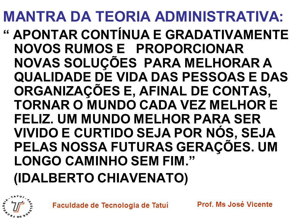 Faculdade de Tecnologia de Tatuí Prof. Ms José Vicente MANTRA DA TEORIA ADMINISTRATIVA: APONTAR CONTÍNUA E GRADATIVAMENTE NOVOS RUMOS E PROPORCIONAR N