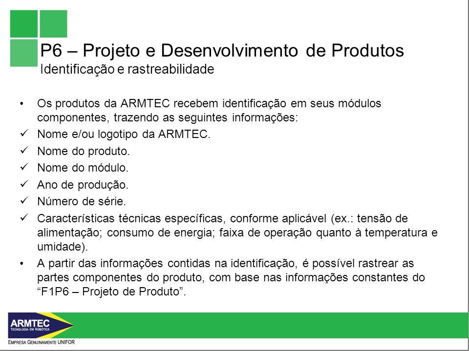 P6 – Projeto e Desenvolvimento de Produtos Identificação e rastreabilidade Os produtos da ARMTEC recebem identificação em seus módulos componentes, trazendo as seguintes informações: Nome e/ou logotipo da ARMTEC.