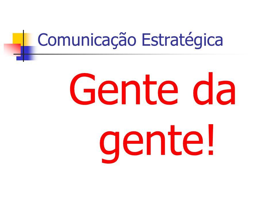 Comunicação Estratégica Gente da gente!