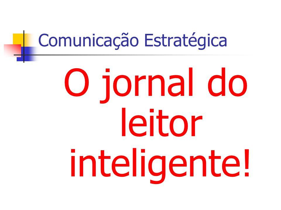 Comunicação Estratégica O jornal do leitor inteligente!
