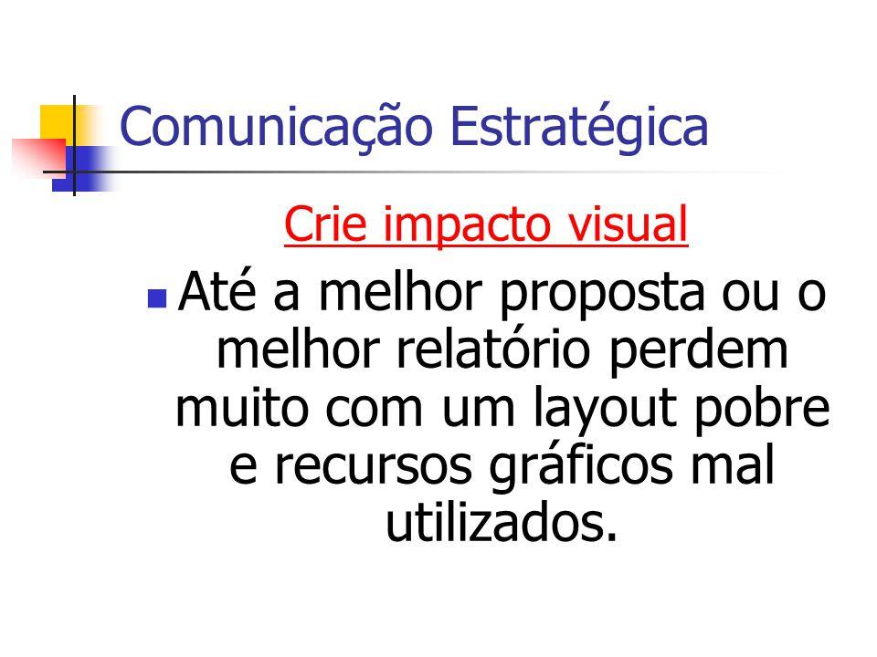 Comunicação Estratégica Crie impacto visual Até a melhor proposta ou o melhor relatório perdem muito com um layout pobre e recursos gráficos mal utili