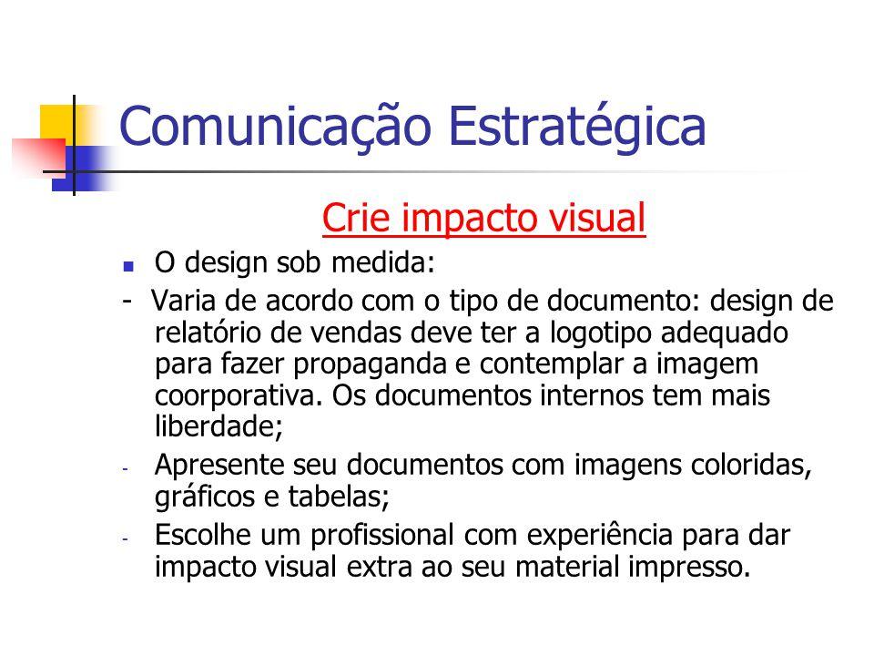 Comunicação Estratégica Crie impacto visual O design sob medida: - Varia de acordo com o tipo de documento: design de relatório de vendas deve ter a l