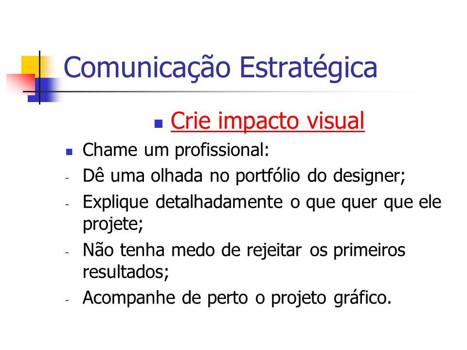 Comunicação Estratégica Crie impacto visual Chame um profissional: - Dê uma olhada no portfólio do designer; - Explique detalhadamente o que quer que