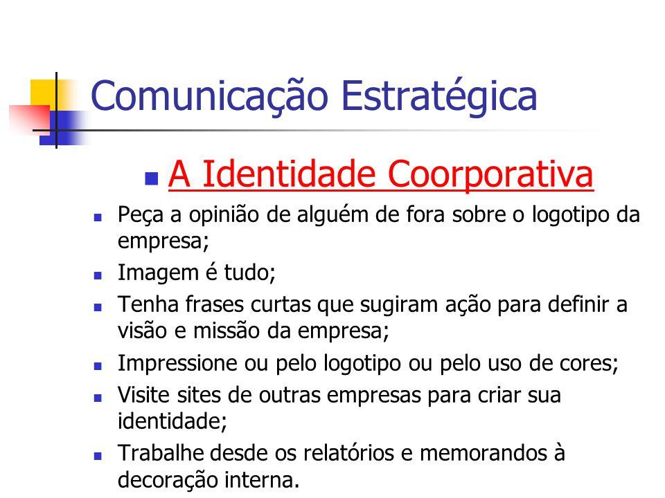Comunicação Estratégica A Identidade Coorporativa Peça a opinião de alguém de fora sobre o logotipo da empresa; Imagem é tudo; Tenha frases curtas que